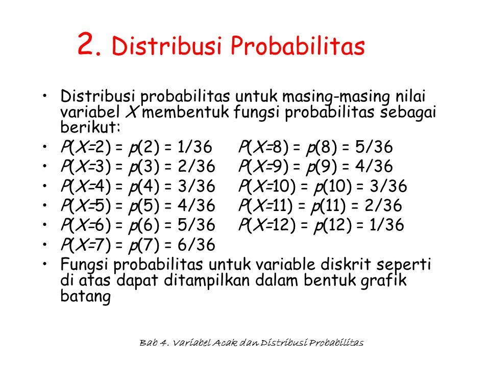 Bab 4. Variabel Acak dan Distribusi Probabilitas 2. Distribusi Probabilitas Distribusi probabilitas untuk masing-masing nilai variabel X membentuk fun