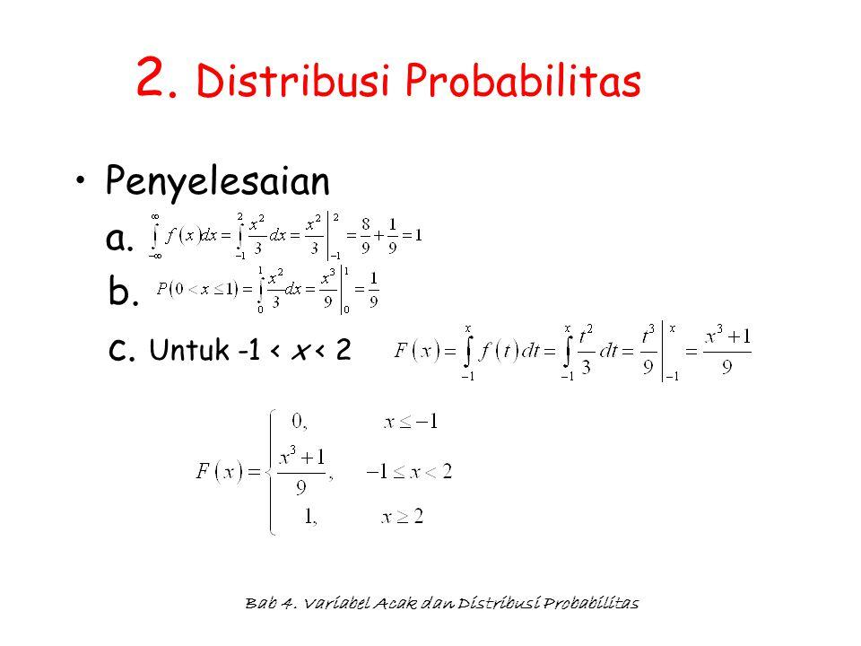 Bab 4. Variabel Acak dan Distribusi Probabilitas 2. Distribusi Probabilitas Penyelesaian a. b. c. Untuk -1 < x < 2