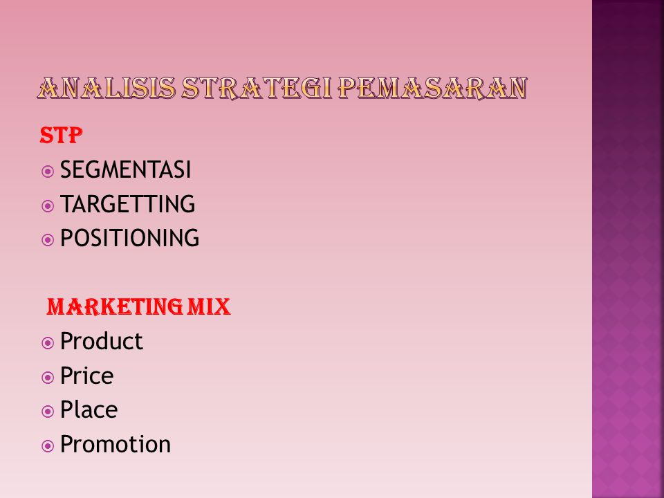 STP  SEGMENTASI  TARGETTING  POSITIONING MARKETING MIX  Product  Price  Place  Promotion