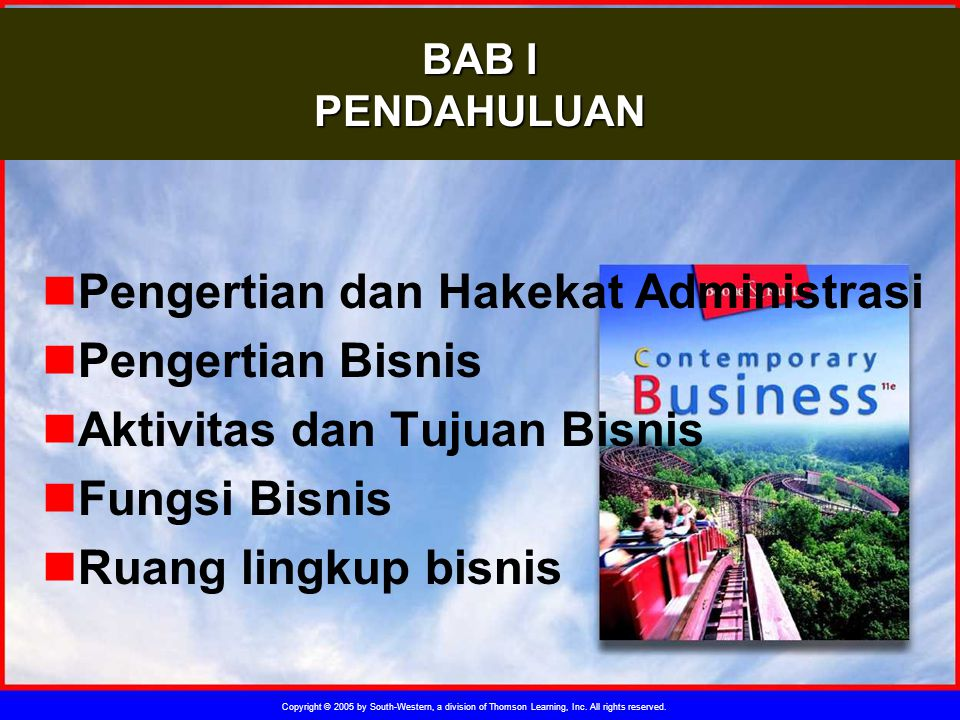 Copyright © 2005 by South-Western, a division of Thomson Learning, Inc. All rights reserved. BAB I PENDAHULUAN Pengertian dan Hakekat Administrasi Pen