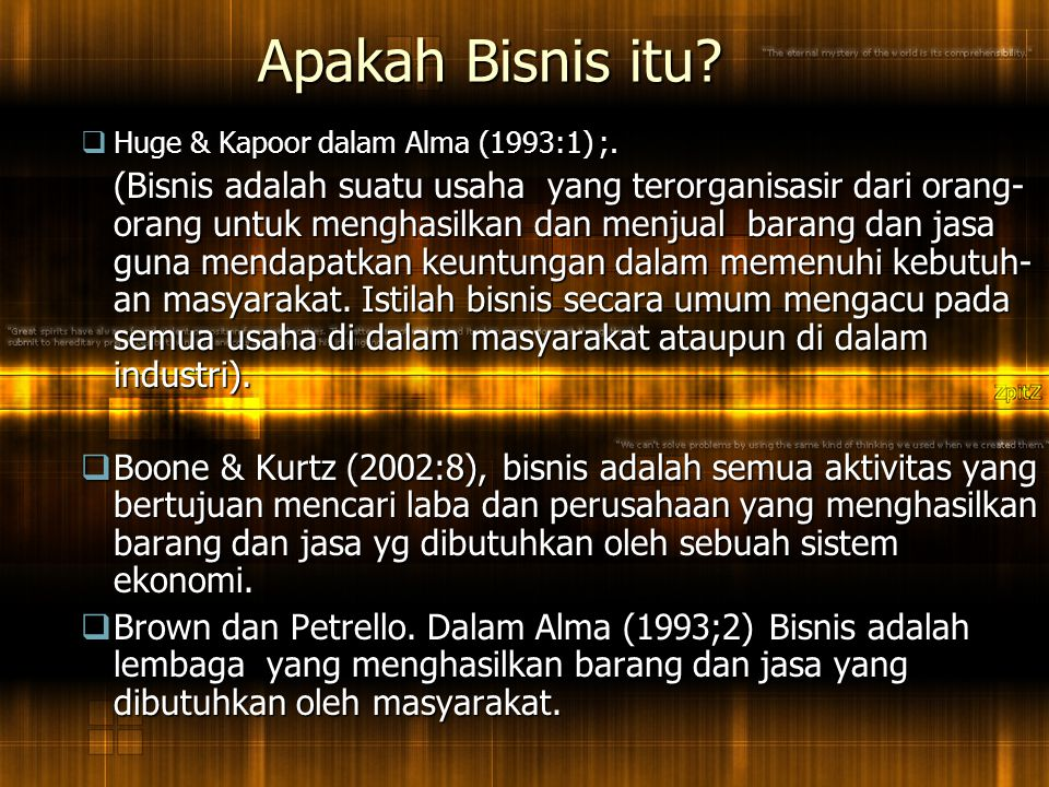Copyright © 2005 by South-Western, a division of Thomson Learning, Inc. All rights reserved. 6 Apakah Bisnis itu?  Huge & Kapoor dalam Alma (1993:1)