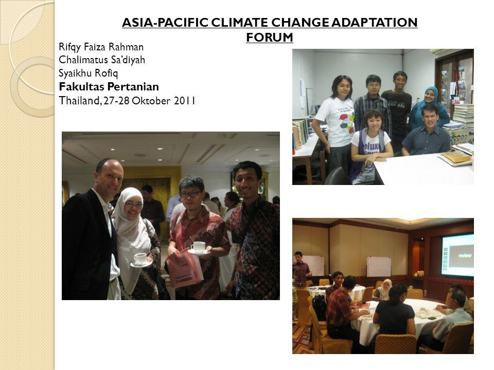 ASIA-PACIFIC CLIMATE CHANGE ADAPTATION FORUM Rifqy Faiza Rahman Chalimatus Sa'diyah Syaikhu Rofiq Fakultas Pertanian Thailand, 27-28 Oktober 2011