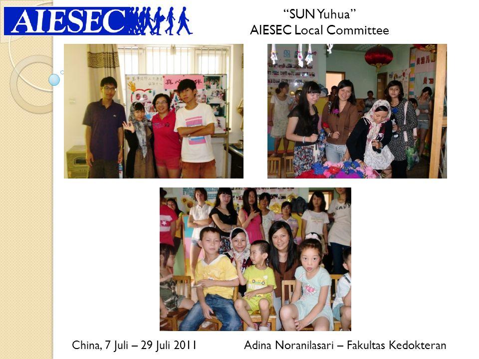 SUN Yuhua AIESEC Local Committee Adina Noranilasari – Fakultas KedokteranChina, 7 Juli – 29 Juli 2011