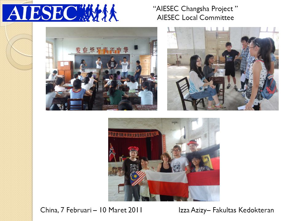 Elita Savira – Fakultas Hukum China, 23 Januari – 20 Februari 2011 Plumule Action -Pingyang High school AIESEC Local Committee Irfan Hamami – Fakultas Ilmu Sosial & Ilmu Politik Thailand, 2 – 25 Februari 2011 Smile Project AIESEC Local Committee