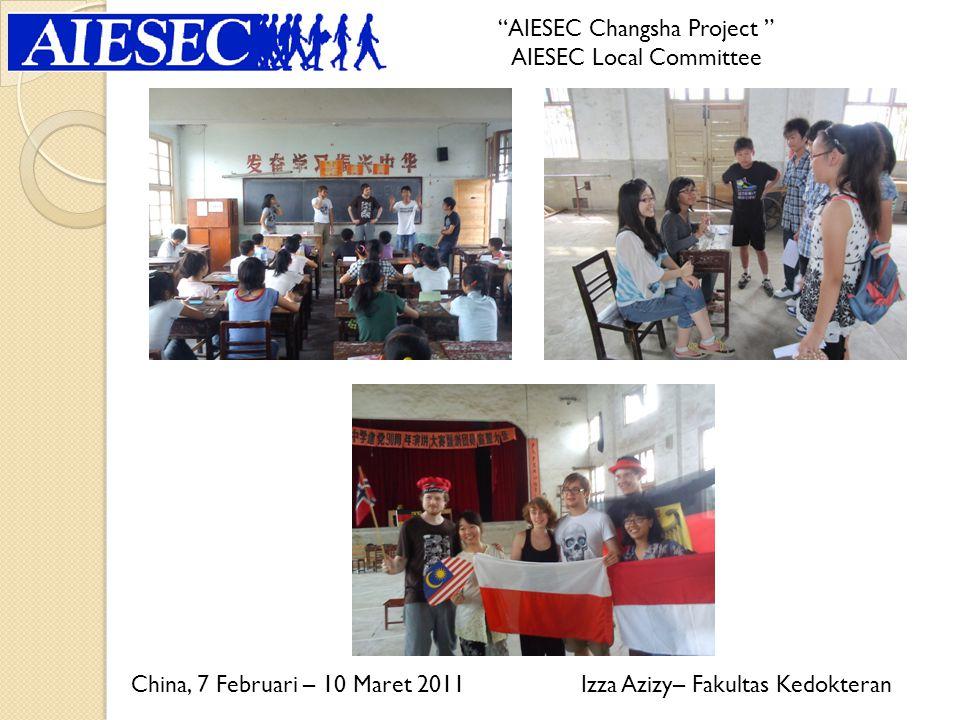 Izza Azizy– Fakultas Kedokteran AIESEC Changsha Project AIESEC Local Committee China, 7 Februari – 10 Maret 2011