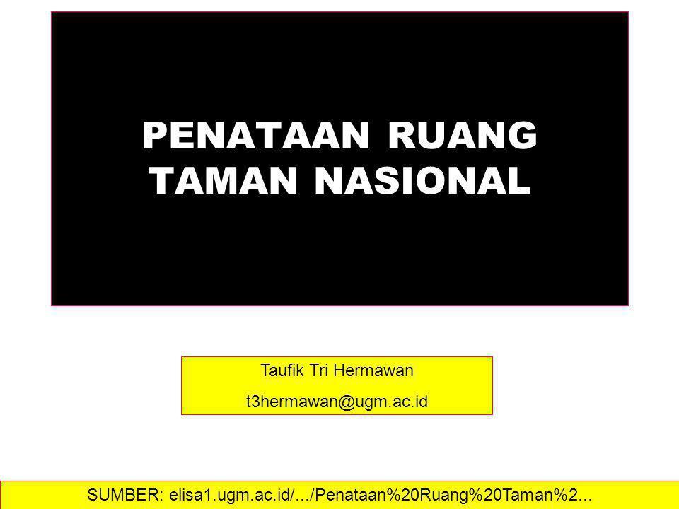PENATAAN RUANG TAMAN NASIONAL Taufik Tri Hermawan t3hermawan@ugm.ac.id SUMBER: elisa1.ugm.ac.id/.../Penataan%20Ruang%20Taman%2...