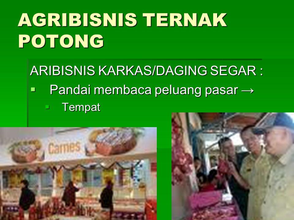 AGRIBISNIS TERNAK POTONG ARIBISNIS KARKAS/DAGING SEGAR :  Pandai membaca peluang pasar →  Tempat