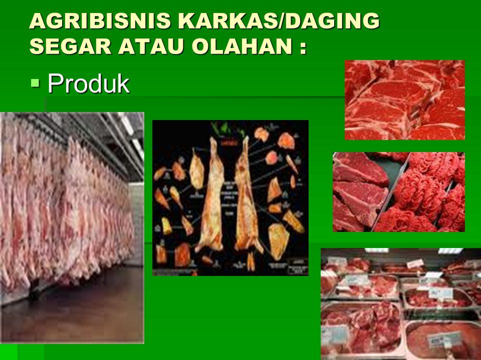 AGRIBISNIS KARKAS/DAGING SEGAR ATAU OLAHAN :  Produk