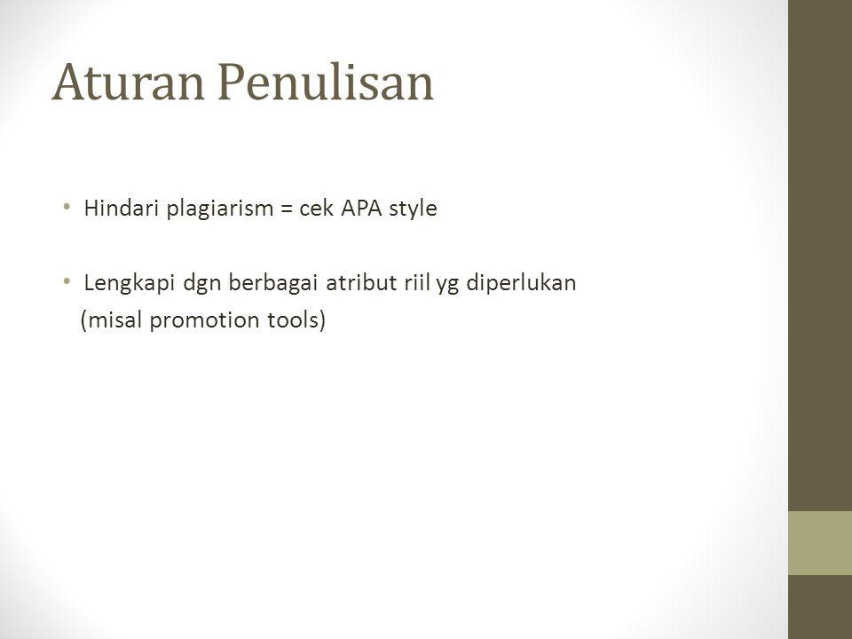 Aturan Penulisan Hindari plagiarism = cek APA style Lengkapi dgn berbagai atribut riil yg diperlukan (misal promotion tools)