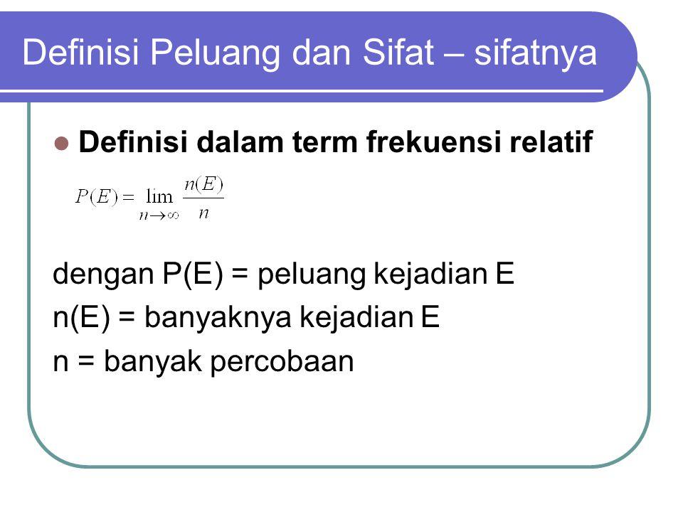 Definisi Peluang dan Sifat – sifatnya Definisi dalam term frekuensi relatif dengan P(E) = peluang kejadian E n(E) = banyaknya kejadian E n = banyak percobaan