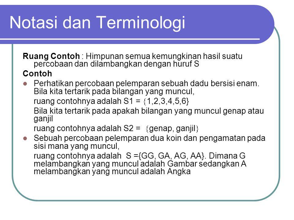 Notasi dan Terminologi Ruang Contoh : Himpunan semua kemungkinan hasil suatu percobaan dan dilambangkan dengan huruf S Contoh Perhatikan percobaan pelemparan sebuah dadu bersisi enam.
