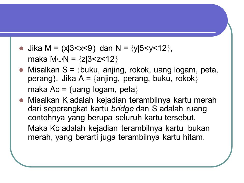 Jika M =  x|3<x<9  dan N =  y|5<y<12 , maka M  N =  z|3<z<12  Misalkan S =  buku, anjing, rokok, uang logam, peta, perang .