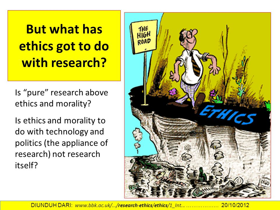 "But what has ethics got to do with research? Is ""pure"" research above ethics and morality? Is ethics and morality to do with technology and politics ("