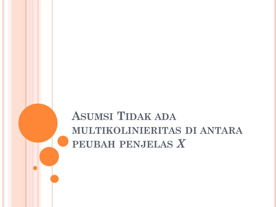 A SUMSI T IDAK ADA MULTIKOLINIERITAS DI ANTARA PEUBAH PENJELAS X