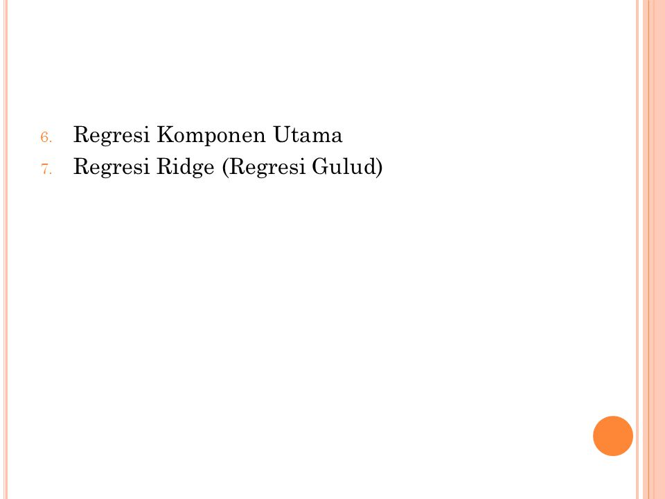 6. Regresi Komponen Utama 7. Regresi Ridge (Regresi Gulud)