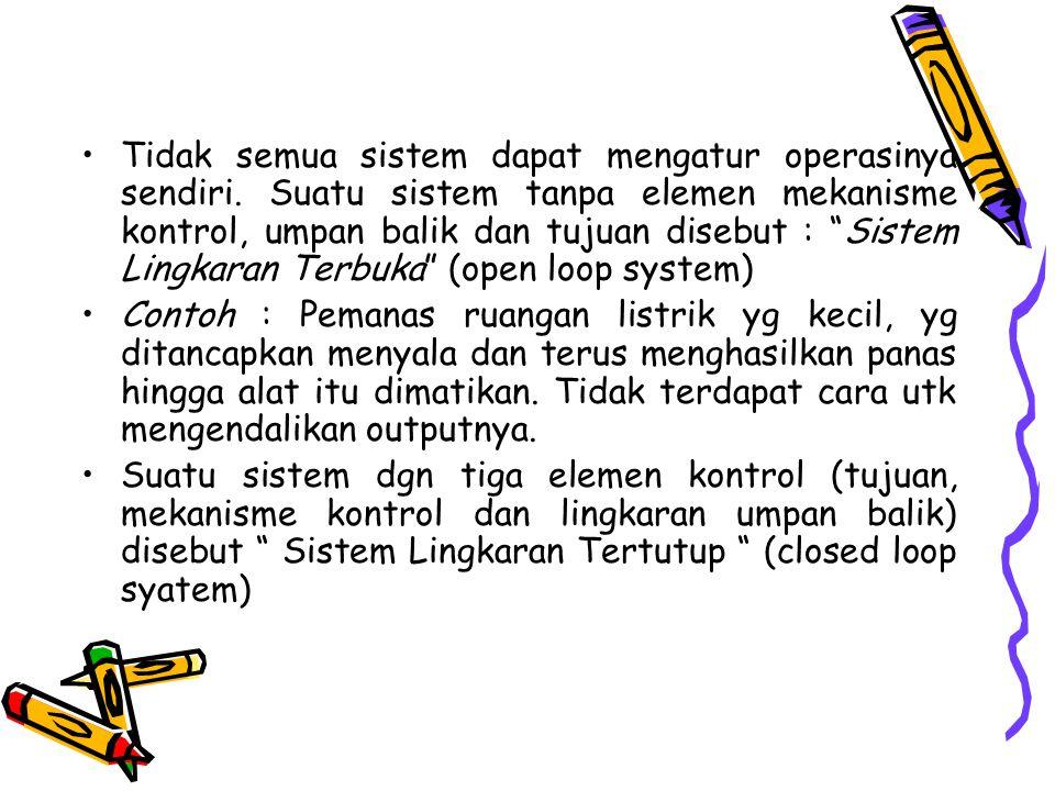 """Tidak semua sistem dapat mengatur operasinya sendiri. Suatu sistem tanpa elemen mekanisme kontrol, umpan balik dan tujuan disebut : """"Sistem Lingkaran"""