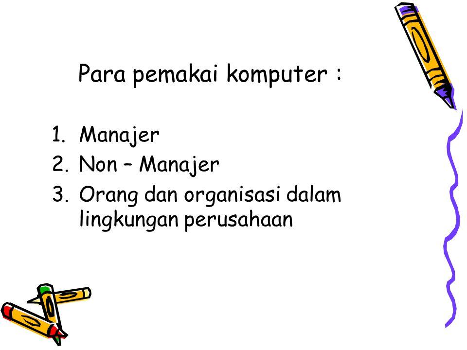 Para pemakai komputer : 1.Manajer 2.Non – Manajer 3.Orang dan organisasi dalam lingkungan perusahaan