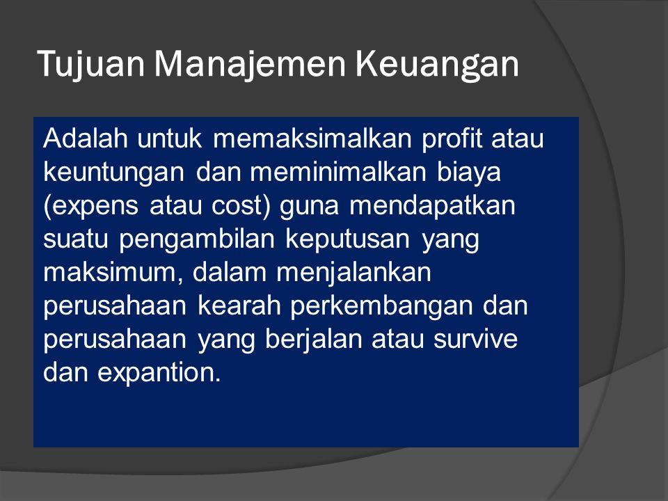 Tujuan Manajemen Keuangan Adalah untuk memaksimalkan profit atau keuntungan dan meminimalkan biaya (expens atau cost) guna mendapatkan suatu pengambilan keputusan yang maksimum, dalam menjalankan perusahaan kearah perkembangan dan perusahaan yang berjalan atau survive dan expantion.