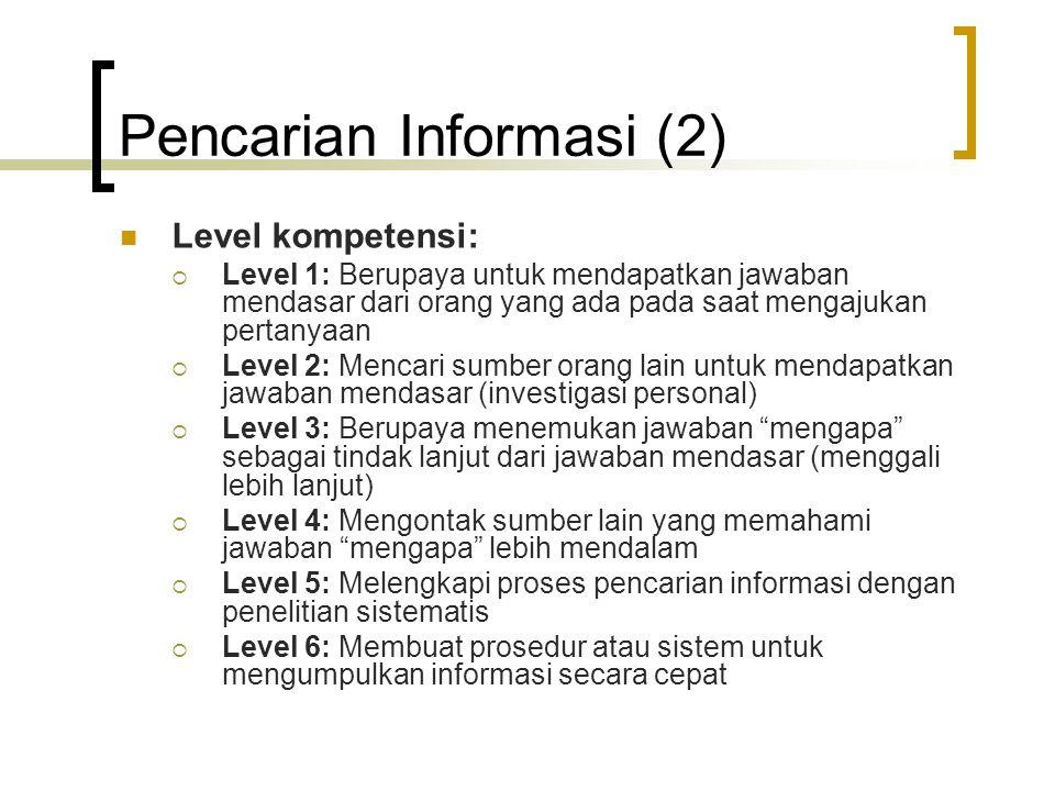 Pencarian Informasi (2) Level kompetensi:  Level 1: Berupaya untuk mendapatkan jawaban mendasar dari orang yang ada pada saat mengajukan pertanyaan 