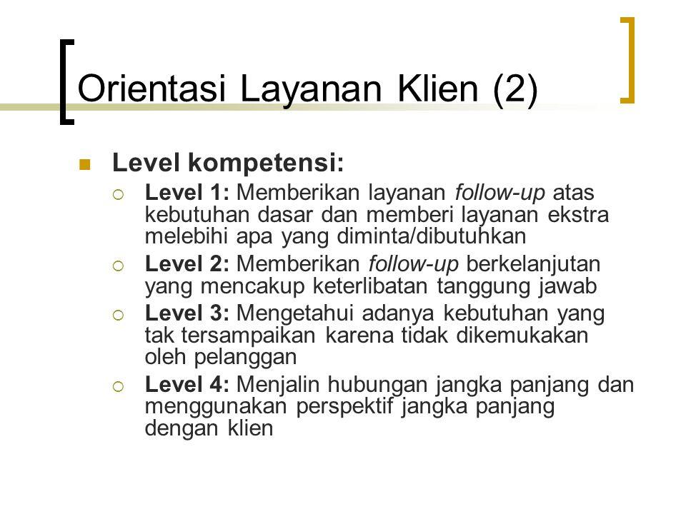 Orientasi Layanan Klien (2) Level kompetensi:  Level 1: Memberikan layanan follow-up atas kebutuhan dasar dan memberi layanan ekstra melebihi apa yan
