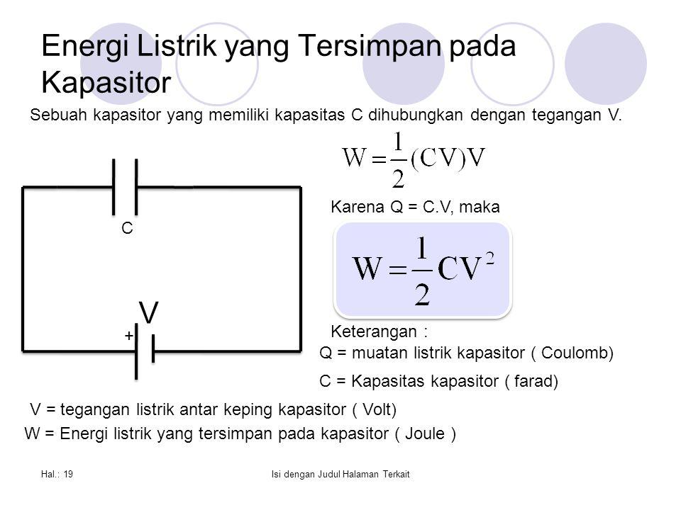 Energi Listrik yang Tersimpan pada Kapasitor Hal.: 19Isi dengan Judul Halaman Terkait + V Sebuah kapasitor yang memiliki kapasitas C dihubungkan dengan tegangan V.