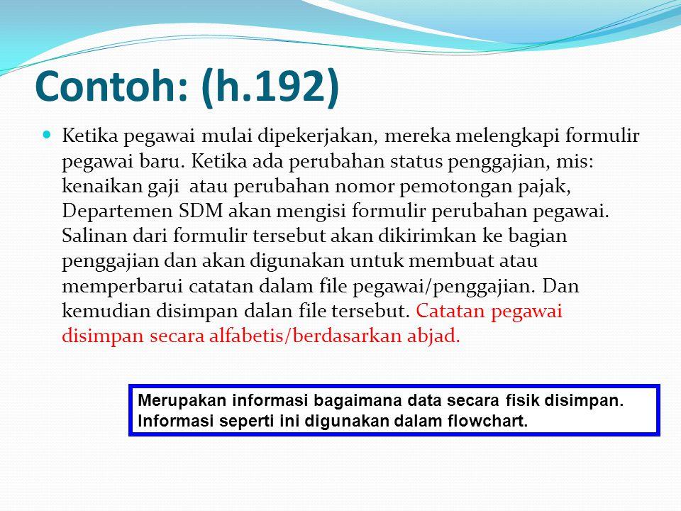 Contoh: (h.192) Ketika pegawai mulai dipekerjakan, mereka melengkapi formulir pegawai baru. Ketika ada perubahan status penggajian, mis: kenaikan gaji