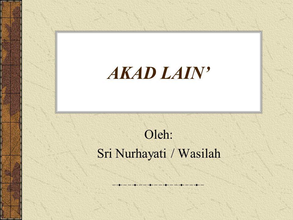 AKAD LAIN' Oleh: Sri Nurhayati / Wasilah