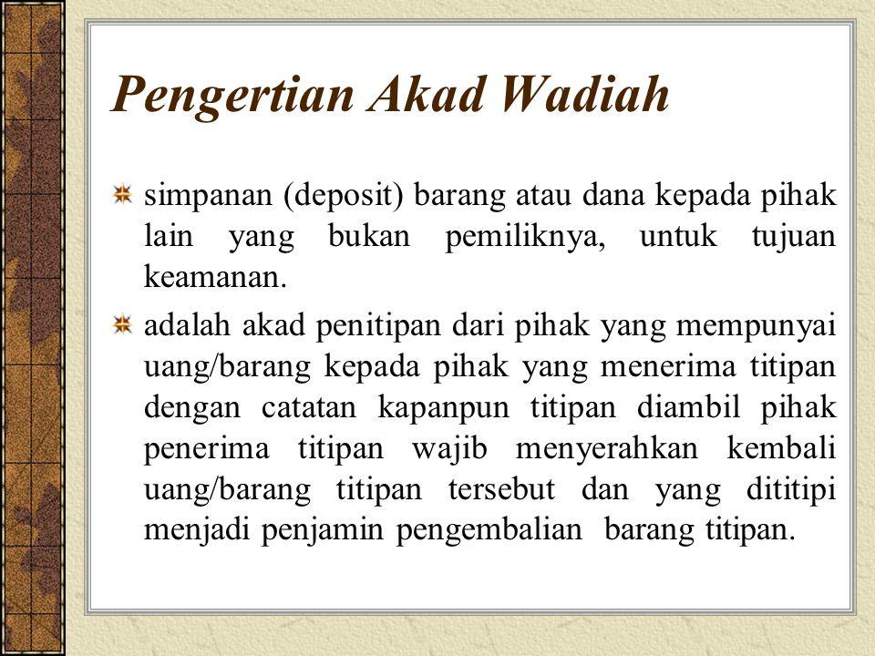 Pengertian Akad Wadiah simpanan (deposit) barang atau dana kepada pihak lain yang bukan pemiliknya, untuk tujuan keamanan.