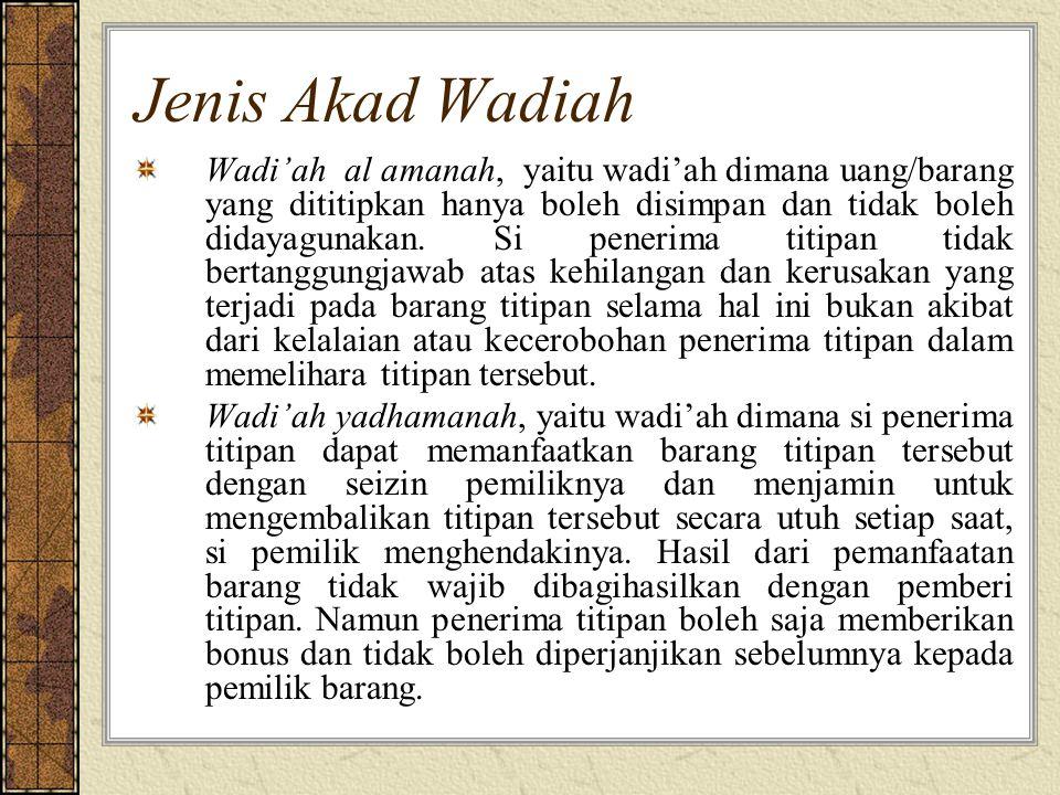 Jenis Akad Wadiah Wadi'ah al amanah, yaitu wadi'ah dimana uang/barang yang dititipkan hanya boleh disimpan dan tidak boleh didayagunakan.