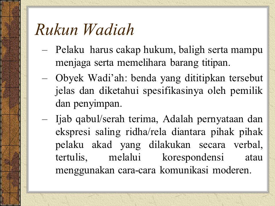 Rukun Wadiah –Pelaku harus cakap hukum, baligh serta mampu menjaga serta memelihara barang titipan.