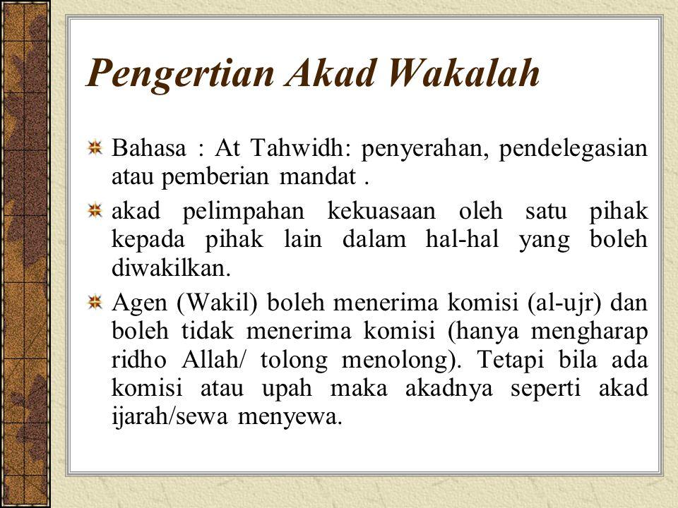 Pengertian Akad Wakalah Bahasa : At Tahwidh: penyerahan, pendelegasian atau pemberian mandat.