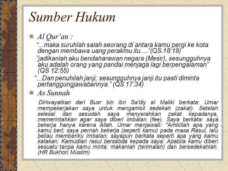 Sumber Hukum Al Qur'an : ...maka suruhlah salah seorang di antara kamu pergi ke kota dengan membawa uang perakmu itu.... (QS.18:19) jadikanlah aku bendaharawan negara (Mesir), sesungguhnya aku adalah orang yang pandai menjaga lagi berpengalaman (QS 12:55) ...Dan penuhilah janji; sesungguhnya janji itu pasti diminta pertanggungjawabannya. (QS 17:34) As Sunnah Diriwayatkan dari Busr bin ibn Sa'diy al Maliki berkata: Umar mempekerjakan saya untuk mengambil sedekah (zakat).