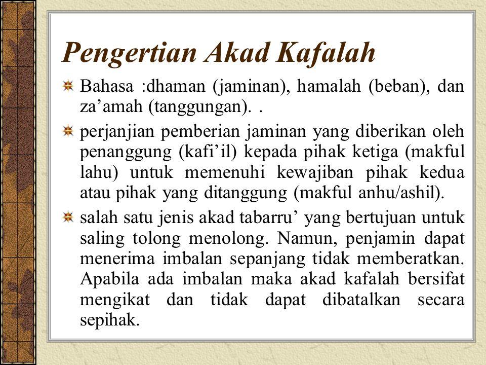 Pengertian Akad Kafalah Bahasa :dhaman (jaminan), hamalah (beban), dan za'amah (tanggungan)..