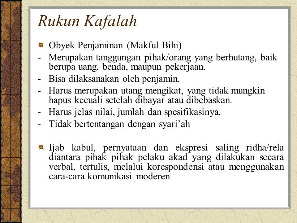 Rukun Kafalah Obyek Penjaminan (Makful Bihi) - Merupakan tanggungan pihak/orang yang berhutang, baik berupa uang, benda, maupun pekerjaan.