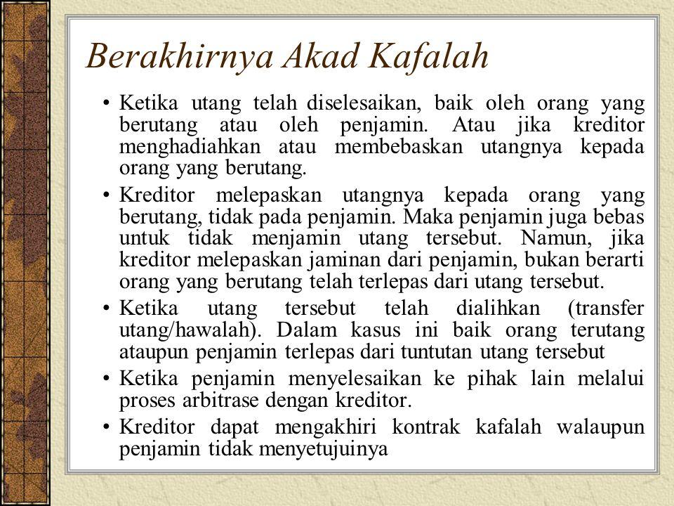 Berakhirnya Akad Kafalah Ketika utang telah diselesaikan, baik oleh orang yang berutang atau oleh penjamin.