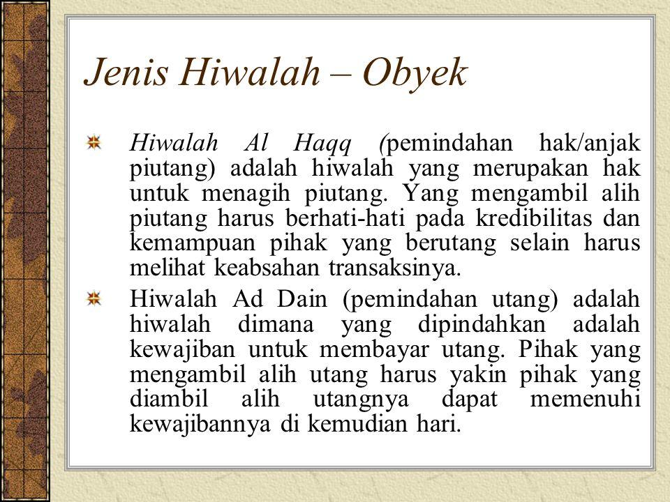 Jenis Hiwalah – Obyek Hiwalah Al Haqq (pemindahan hak/anjak piutang) adalah hiwalah yang merupakan hak untuk menagih piutang.