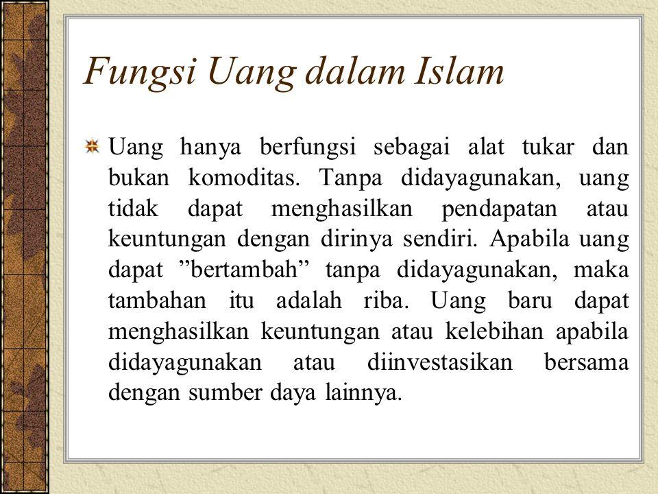 Fungsi Uang dalam Islam Uang hanya berfungsi sebagai alat tukar dan bukan komoditas.