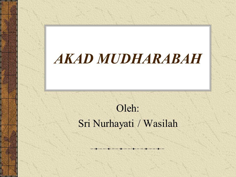 AKAD MUDHARABAH Oleh: Sri Nurhayati / Wasilah