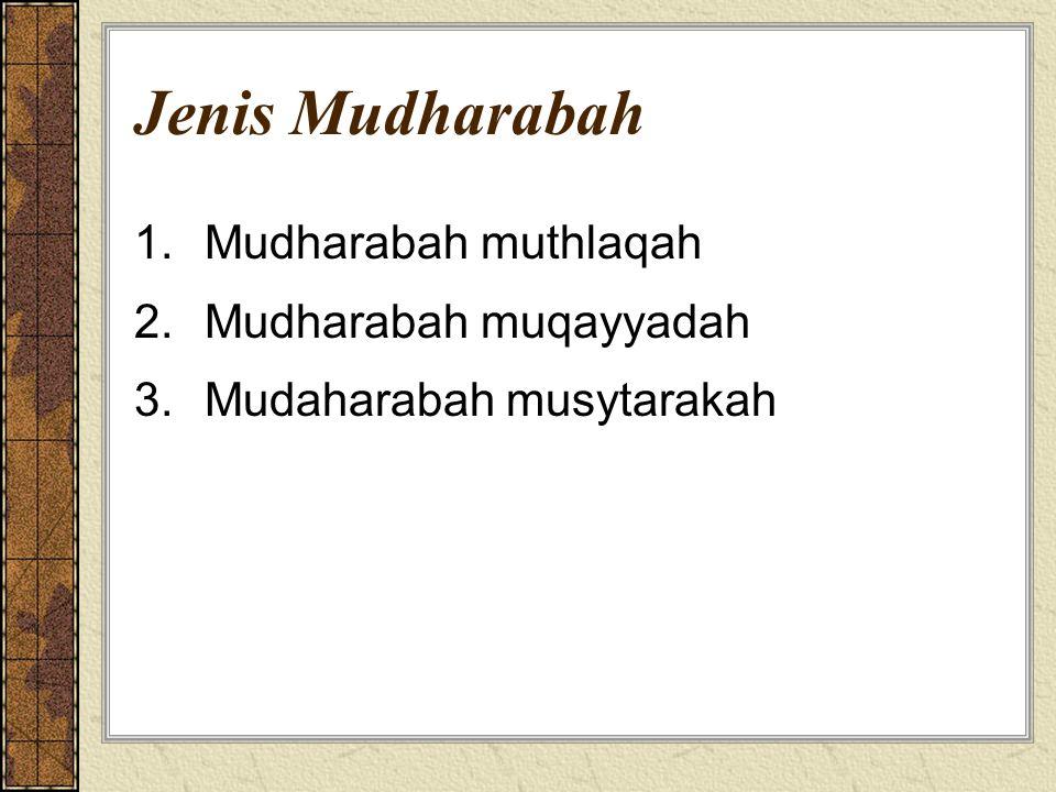 Jenis Mudharabah 1.Mudharabah muthlaqah 2.Mudharabah muqayyadah 3.Mudaharabah musytarakah