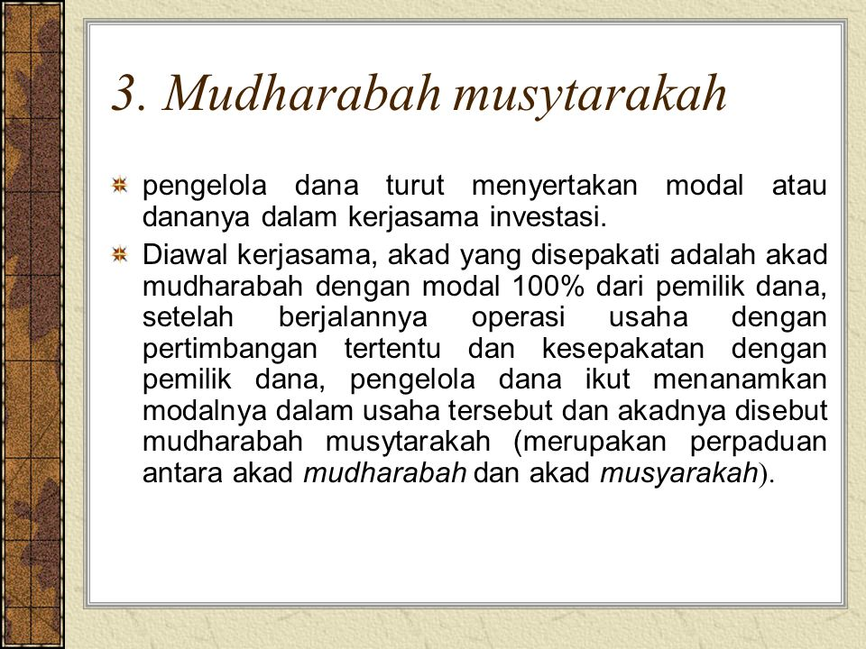 3. Mudharabah musytarakah pengelola dana turut menyertakan modal atau dananya dalam kerjasama investasi. Diawal kerjasama, akad yang disepakati adalah