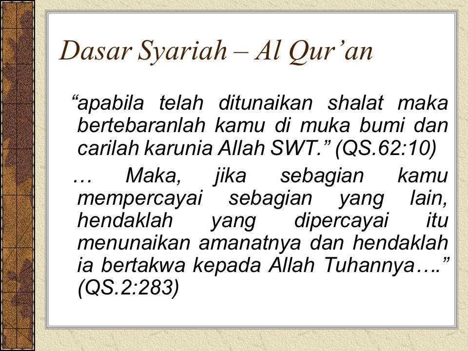 """Dasar Syariah – Al Qur'an """"apabila telah ditunaikan shalat maka bertebaranlah kamu di muka bumi dan carilah karunia Allah SWT."""" (QS.62:10) … Maka, jik"""