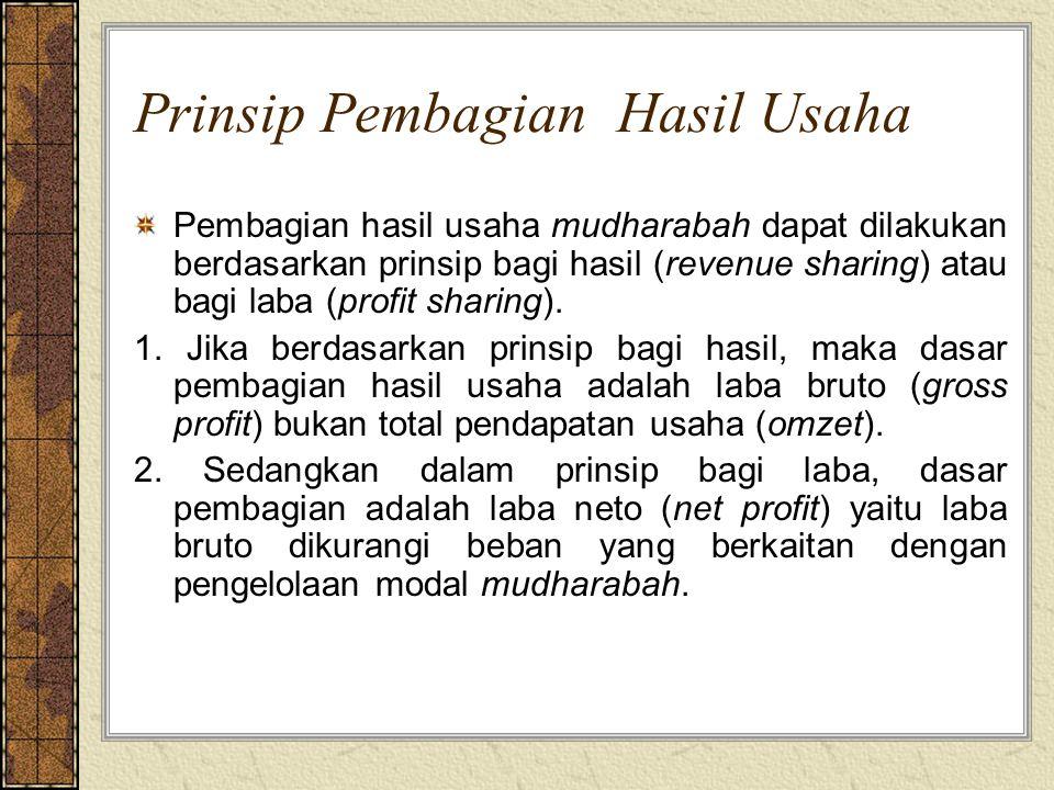 Prinsip Pembagian Hasil Usaha Pembagian hasil usaha mudharabah dapat dilakukan berdasarkan prinsip bagi hasil (revenue sharing) atau bagi laba (profit