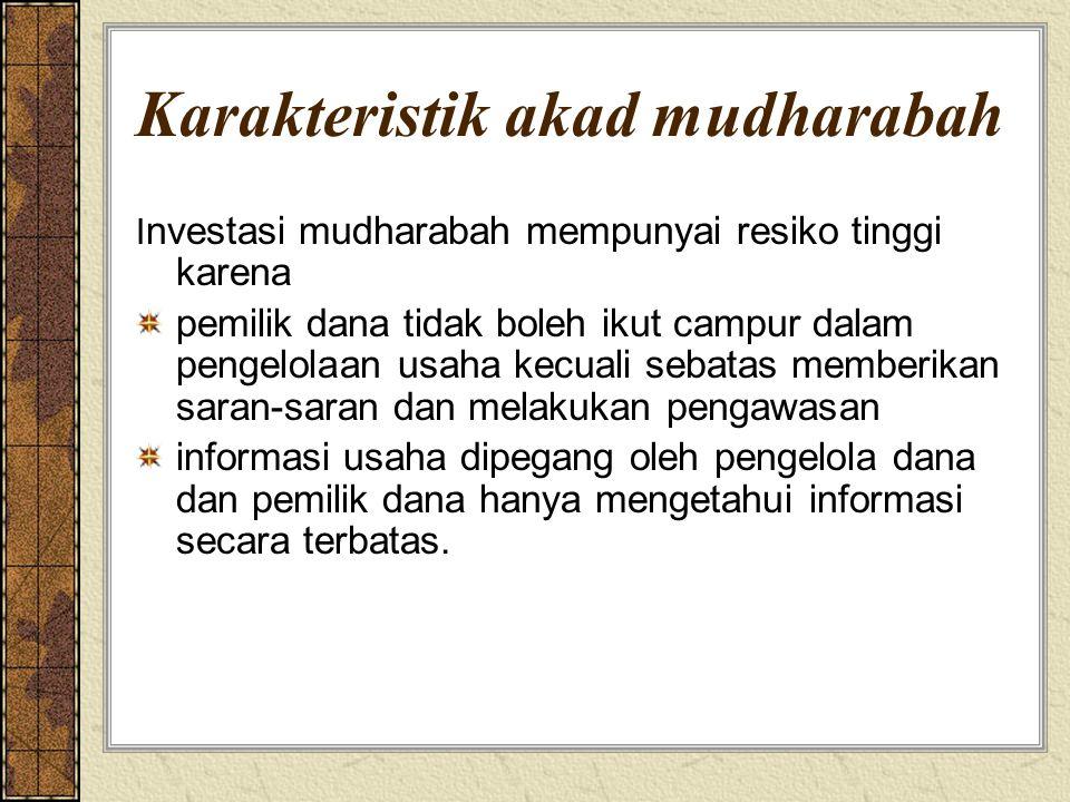 Kerugian Mudharabah Kerugian ditanggung oleh pemilik dana kecuali ada misconduct, negligence atau violation.