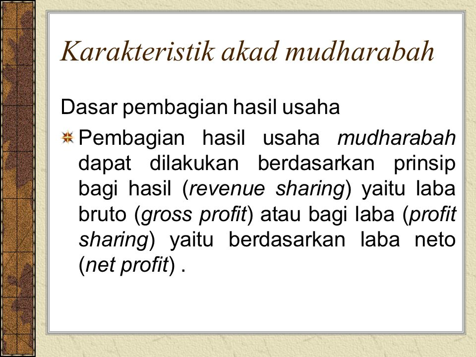 Dasar Syariah – As Sunnah Dari Shalih bin Suaib ra bahwa Rasulullah saw bersabda, tiga hal yang didalamnya terdapat keberkatan: jual beli secara tangguh, muqaradhah (mudharabah), dan mencampadukkan dengan tepung untuk keperluan rumah bukan untuk dijual. (HR.Ibnu Majah) Abbas bin Abdul Muthalib jika menyerahkan harta sebagai mudharabah, ia mensyaratkan kepada pengelola dana nya agar tidak mengarungi lautan dan tidak menuruni lembah, serta tidak membeli hewan ternak.