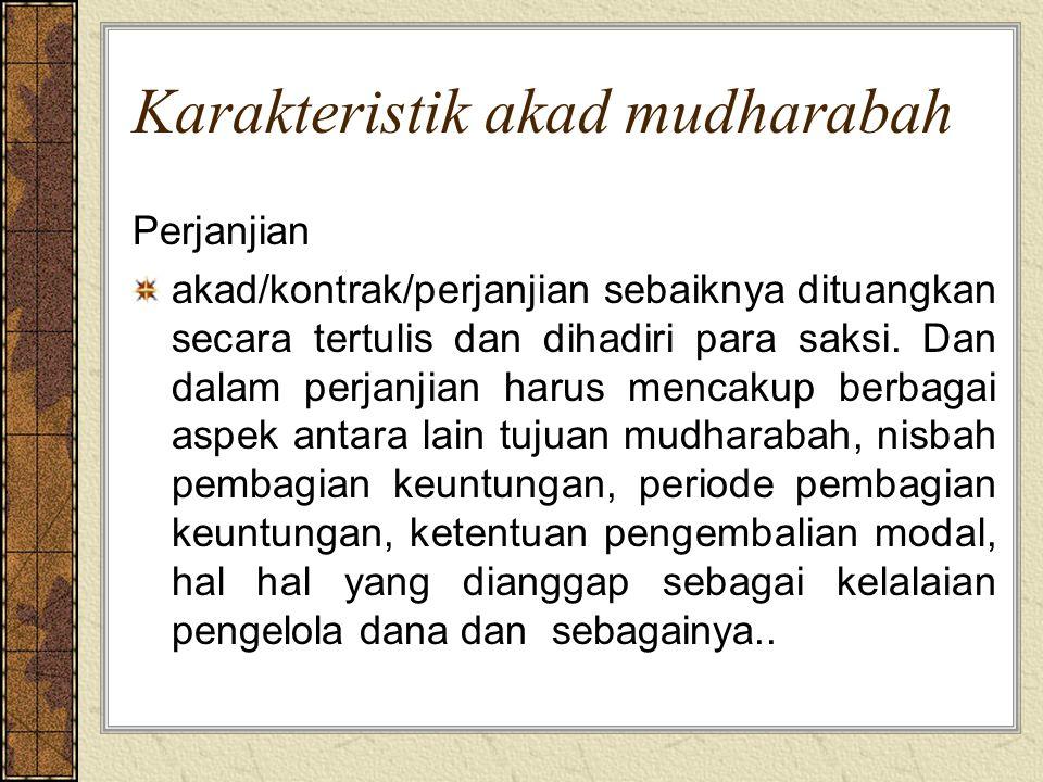 Karakteristik akad mudharabah Perjanjian akad/kontrak/perjanjian sebaiknya dituangkan secara tertulis dan dihadiri para saksi. Dan dalam perjanjian ha