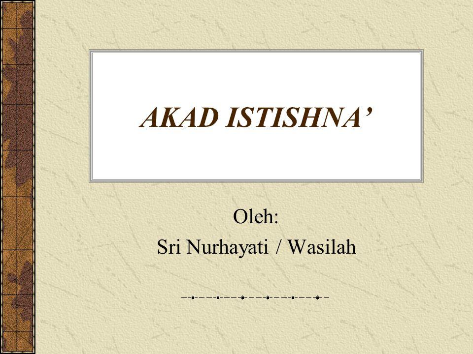 AKAD ISTISHNA' Oleh: Sri Nurhayati / Wasilah