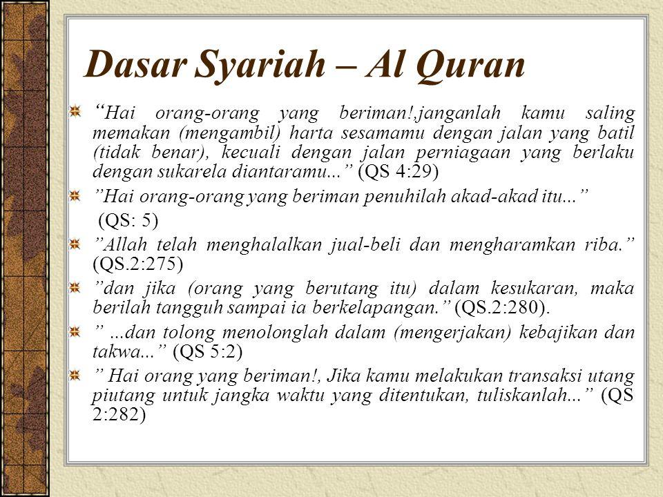 Dasar Syariah – Al Quran Hai orang-orang yang beriman!,janganlah kamu saling memakan (mengambil) harta sesamamu dengan jalan yang batil (tidak benar), kecuali dengan jalan perniagaan yang berlaku dengan sukarela diantaramu... (QS 4:29) Hai orang-orang yang beriman penuhilah akad-akad itu... (QS: 5) Allah telah menghalalkan jual-beli dan mengharamkan riba. (QS.2:275) dan jika (orang yang berutang itu) dalam kesukaran, maka berilah tangguh sampai ia berkelapangan. (QS.2:280).