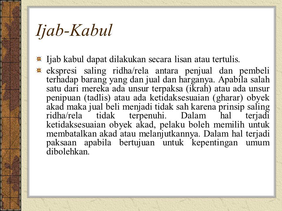 Ijab-Kabul Ijab kabul dapat dilakukan secara lisan atau tertulis. ekspresi saling ridha/rela antara penjual dan pembeli terhadap barang yang dan jual