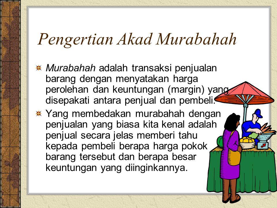 Pengertian Akad Murabahah Murabahah adalah transaksi penjualan barang dengan menyatakan harga perolehan dan keuntungan (margin) yang disepakati antara penjual dan pembeli.