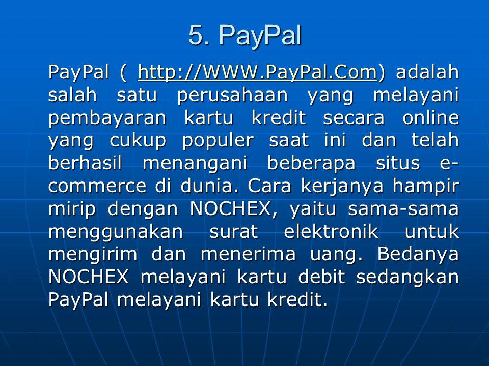 5. PayPal PayPal ( http://WWW.PayPal.Com) adalah salah satu perusahaan yang melayani pembayaran kartu kredit secara online yang cukup populer saat ini